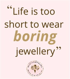 life is too short to wear boring jewellery quote